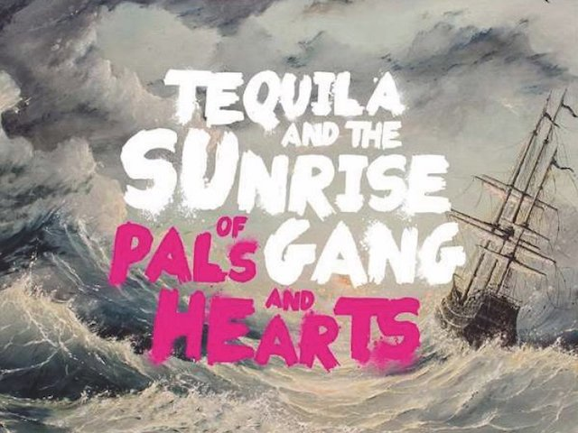 Of Pals and Hearts - Tequila & the Sunrise Gang